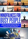 Mindfulness: for Busy People: Everyday Mindfulness Tricks to Enjoy Your Life, Be Happy, Reduce Stress and Create Freedom (Spiritual Coaching for Modern People, Mindfulness Book 5)