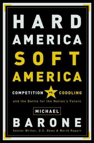 Hard America, Soft America: Competition vs. Coddling and the Battle for the Nation's Future