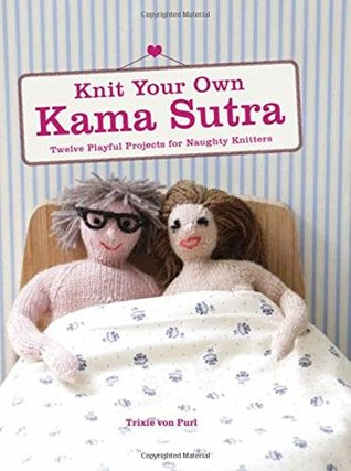 Ebook Knit Your Own Kama Sutra by Trixie Von Purl TXT!