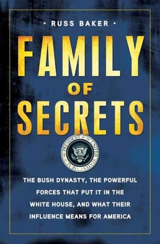 Family of Secrets: The Bush Dynasty, the Powerful Forces That Put it in the White House & What Their Influence Means for America