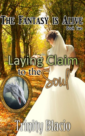 Laying Claim to the Soul (The Fantasy is Alive, #2)