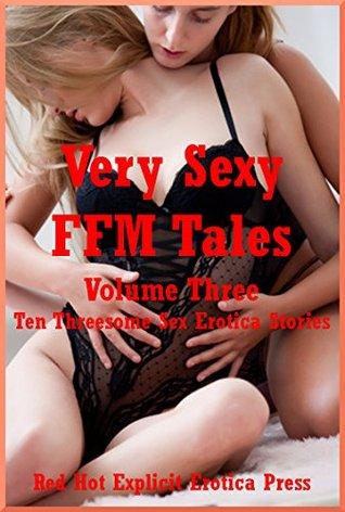 Very Sexy FFM Tales Volume Three: Ten Threesome Sex Erotica Stories