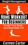 Home Workout for Beginners: Sculpt Your Body, and Blast Belly Fat