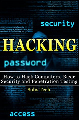 Hacking: How to Hack Computers, Basic Security and Penetration Testing (Hacking, How to Hack, Hacking for Dummies, Computer Hacking, penetration testing, basic security, arduino, python)