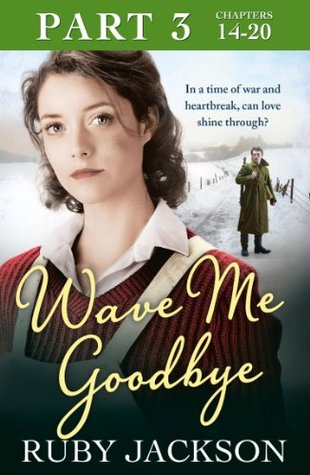 Wave Me Goodbye (Part Three: Chapters 14-20)