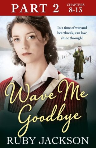 Wave Me Goodbye (Part Two: Chapters 8-13)