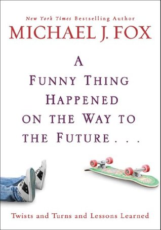A Funny Thing Happened on the Way to the Future... by Michael J. Fox