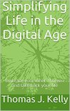 Simplifying Life in the Digital Age: Embrace your inner Thoreau and take back your life from technology