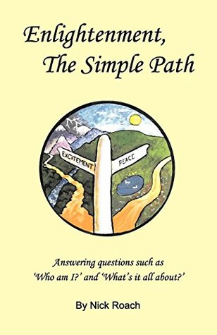 Enlightenment, The Simple Path: Answering Questions such as 'Who Am I?' and 'What Is It All About?'