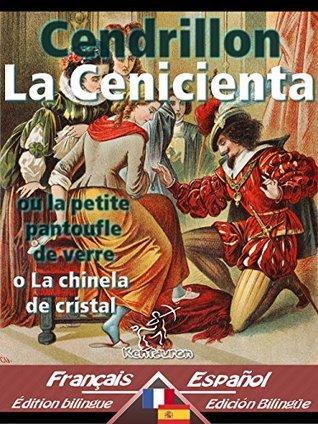 Cendrillon - La Cenicienta: Bilingue avec le texte parallèle - Textos bilingües en paralelo: Français-Espagnol / Francés-Español (Dual Language Easy Reader t. 23)