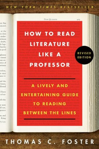 How to Read Literature Like a Professor Revised: A Lively and Entertaining Guide to Reading Between