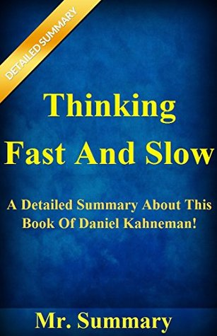 Thinking, Fast And Slow: A Detailed Summary About This Book Of Daniel Kahneman!