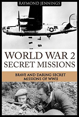 World War 2 Secret Missions: Brave & Daring Secret Missions