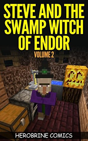 Steve and the Swamp Witch of Endor: The Ultimate Minecraft Comic Book Volume 2 (An Unofficial Minecraft Comic Book)