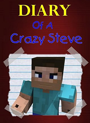 Diary Of A Crazy Steve Minecraft Diaries Book 1 By Lego Kid