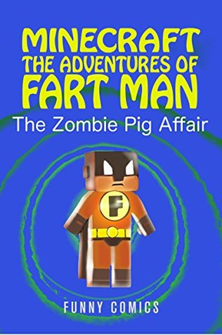 The Zombie Pig Affair (Minecraft: The Adventures of Fart Man #3)