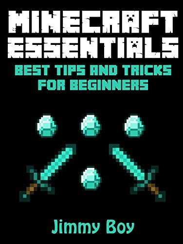 MINECRAFT: Best Tips and Tricks for Beginners (Unofficial Minecraft Guide Collection) (Minecraft Books Minecraft Books for Kids Minecraft Diaries Minecraft Zombie Minecraft Diary)