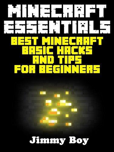 MINECRAFT: Minecraft Essentials, Best Minecraft Basic Hacks and Tips for Beginners (Minecraft Books Minecraft Books for Kids Minecraft Diaries Minecraft Zombie Minecraft Diary)