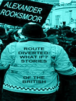 Route Diverted: What If? Stories of the British