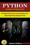 Python: Learn Python FAST - The Ultimate Crash Course to Learning the Basics of the Python Programming Language In No Time (Python, Python Programming, ... (Learn Coding Fast with Hands-On Project 7)