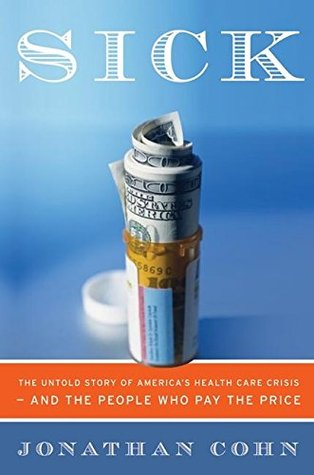 Sick: The Untold Story of America's Health Care Crisis---and the People Who Pay the Price
