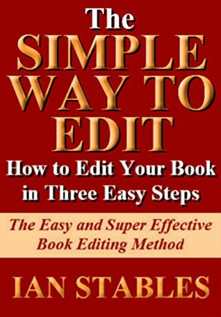 THE SIMPLE WAY TO EDIT: How to edit your book in three easy steps - The easy and super effective book editing method (How to Write a Book and Sell It Series 10)