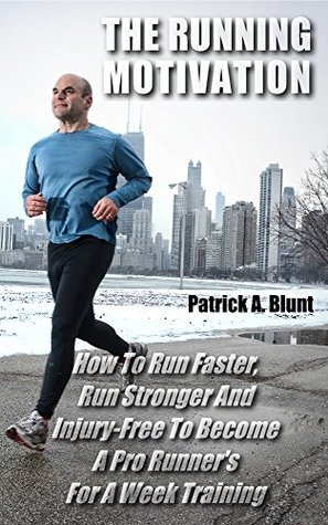 The Running Motivation: How To Run Faster, Run Stronger And Injury-Free To Become A Pro Runner's For A Week Training