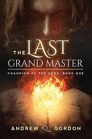 The Last Grand Master (Champion of the Gods, # 1)
