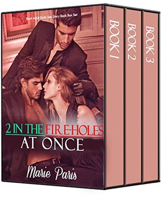 EROTICA: TWO IN THE FIRE-HOLES AT ONCE 3 BOOKS BOX SET MULTIPLE MEN MENAGE: Erotic Adult Sex Short Story Collection Bundle (One Woman Many Men Series Book 1)