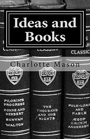 Ideas and Books: The Method of Education (Charlotte Mason Topics Book 3)
