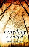 Everything Beautiful: And Other Stories