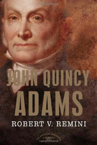 John Quincy Adams by Robert V. Remini