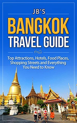 Bangkok Travel Guide: Top Attractions, Hotels, Food Places, Shopping Streets, and Everything You Need to Know