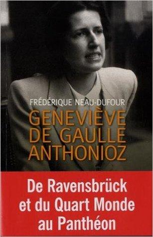 Geneviève de Gaulle Anthonioz : L'autre de Gaulle