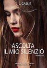 Ascolta il mio silenzio by L. Cassie