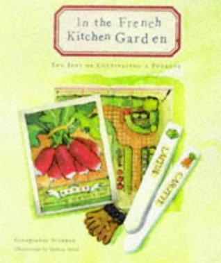 Download In the French Kitchen Garden: The Joys of Cultivating a Potager PDF Free