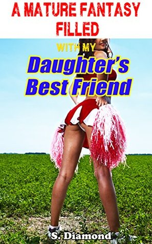 A Mature Fantasy Filled with my Daughter's Best Friend