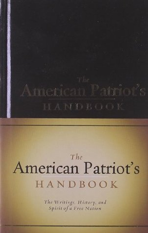 The American Patriots Handbook: The Writings, History, and Spirit of a Free Nation