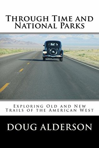 Through Time and National Parks: Exploring Old and New Trails of the American West