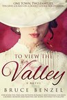 To View The Valley by Bruce Benzel