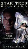 Mere Mortals (Star Trek: Destiny #2)