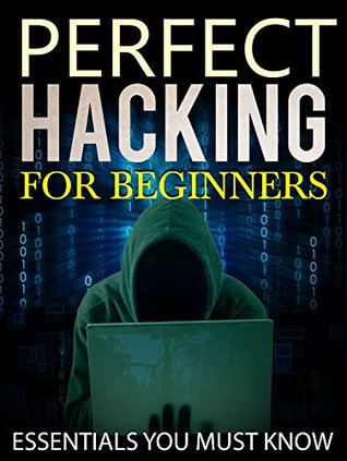 Hacking: Perfect Hacking for Beginners: Essentials You Must Know [Version 2.1]