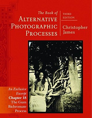 Alternative Photography: GumBichromate Process Chapter 18 from the The Book of Alternative Photographic Processes