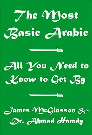 The Most Basic Arabic - All You Need to Know to Get By