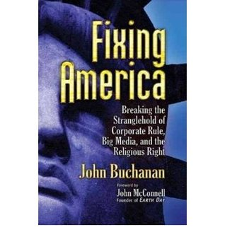 Fixing America: Breaking the Stranglehold of Corporate Rule, Big Media & the Religious Right