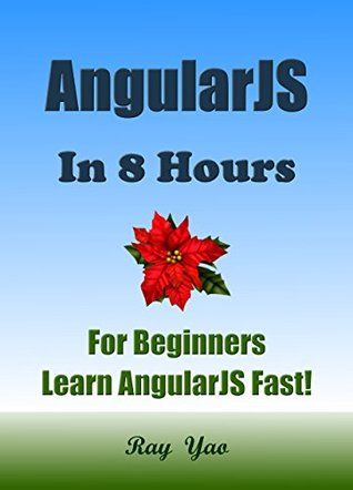 AngularJS: Angular JS in 8 Hours, For Beginners, Learn AngularJS fast! A smart way to learn JS. JavaScript. Angular JS programming, in easy steps, Start coding today: A Beginner's Guide, Fast & Easy!