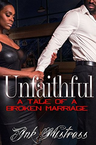 Unfaithful: A Tale of a Broken Marriage by Ink Mistress