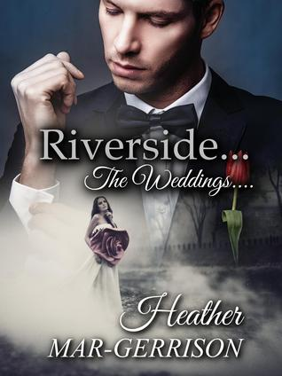 Riverside... The Weddings (Riverside #7)