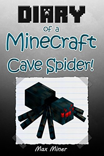 Diary of a Minecraft Cave Spider! (Book 16): (An Unofficial Minecraft Book) (Minecraft Adventure Story Series, Minecraft Books For Kids) (Diary of a Minecraft Max)