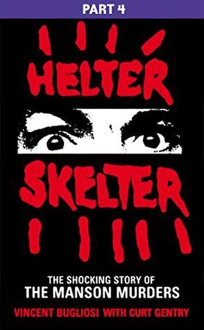Helter Skelter: Part Four of the Shocking Manson Murders